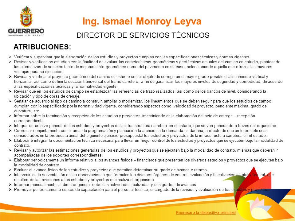 Ing. Ismael Monroy Leyva DIRECTOR DE SERVICIOS TÉCNICOS ATRIBUCIONES: Verificar y supervisar que la elaboración de los estudios y proyectos cumplan co