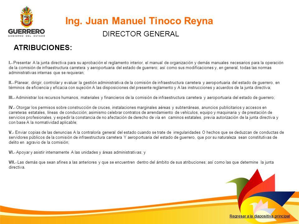 Ing. Juan Manuel Tinoco Reyna Regresar a la diapositiva principal DIRECTOR GENERAL I.- Presentar A la junta directiva para su aprobación el reglamento