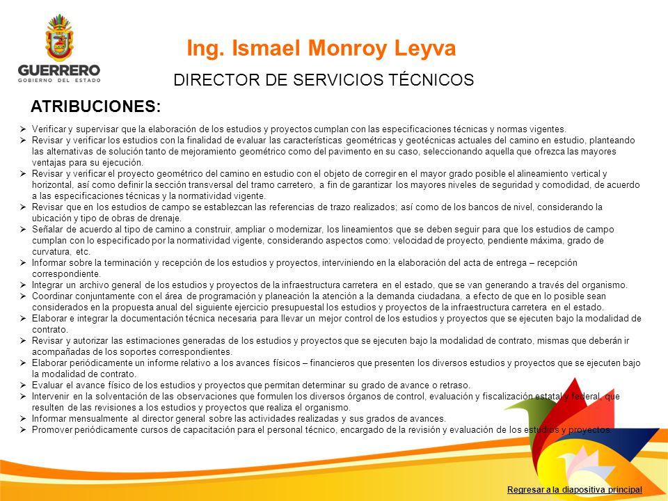 Regresar a la diapositiva principal Ing. Ismael Monroy Leyva DIRECTOR DE SERVICIOS TÉCNICOS ATRIBUCIONES: Verificar y supervisar que la elaboración de