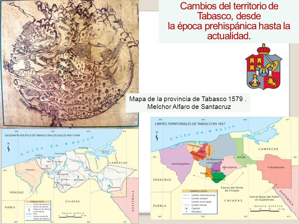 Cambios del territorio de Tabasco, desde la época prehispánica hasta la actualidad. Mapa de la provincia de Tabasco 1579. Melchor Alfaro de Santacruz