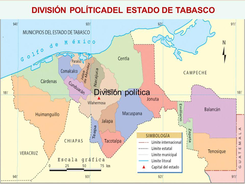 . División política DIVISIÓN POLÍTICADEL ESTADO DE TABASCO