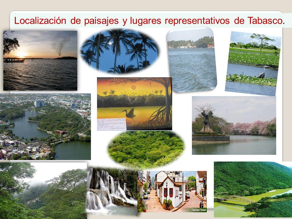Localización de paisajes y lugares representativos de Tabasco.