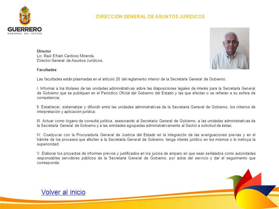 Director Lic. Raúl Efraín Cardoso Miranda. Director General de Asuntos Jurídicos. Facultades: Las facultades están plasmadas en el artículo 20 del reg