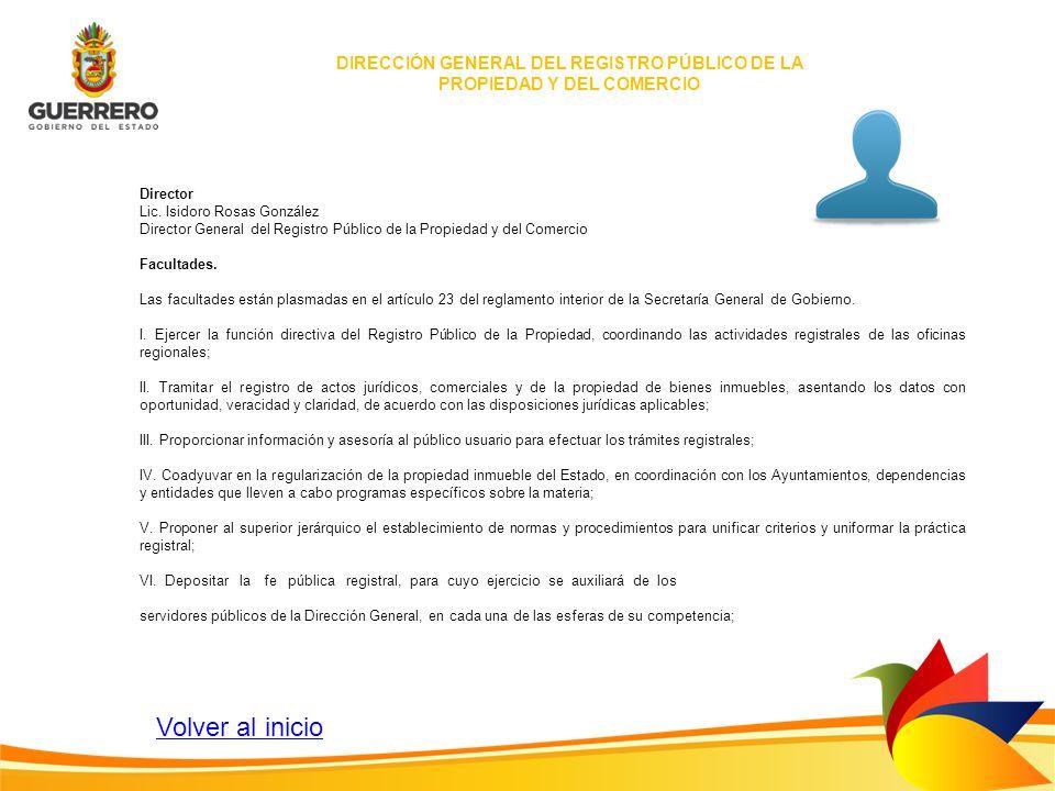 Director Lic. Isidoro Rosas González Director General del Registro Público de la Propiedad y del Comercio Facultades. Las facultades están plasmadas e
