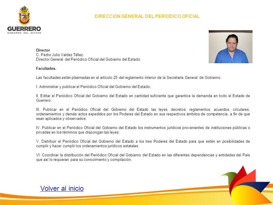 Director C. Pedro Julio Valdez Téllez. Director General del Periódico Oficial del Gobierno del Estado Facultades. Las facultades están plasmadas en el