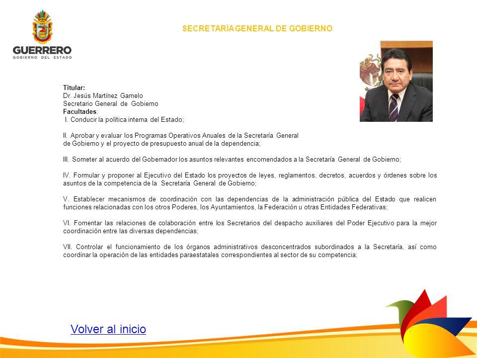 SECRETARÍA GENERAL DE GOBIERNO Titular: Dr. Jesús Martínez Garnelo Secretario General de Gobierno Facultades: I. Conducir la política interna del Esta