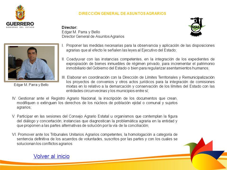 Director: Edgar M. Parra y Bello Director General de Asuntos Agrarios I.Proponer las medidas necesarias para la observancia y aplicación de las dispos
