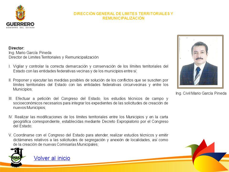 Director: Ing. Mario García Pineda Director de Limites Territoriales y Remunicipalización I.Vigilar y controlar la correcta demarcación y conservación