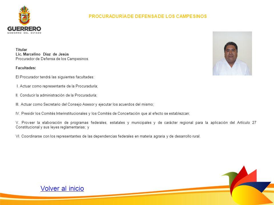 PROCURADURÍA DE DEFENSA DE LOS CAMPESINOS Titular Lic. Marcelino Díaz de Jesús Procurador de Defensa de los Campesinos. Facultades: El Procurador tend
