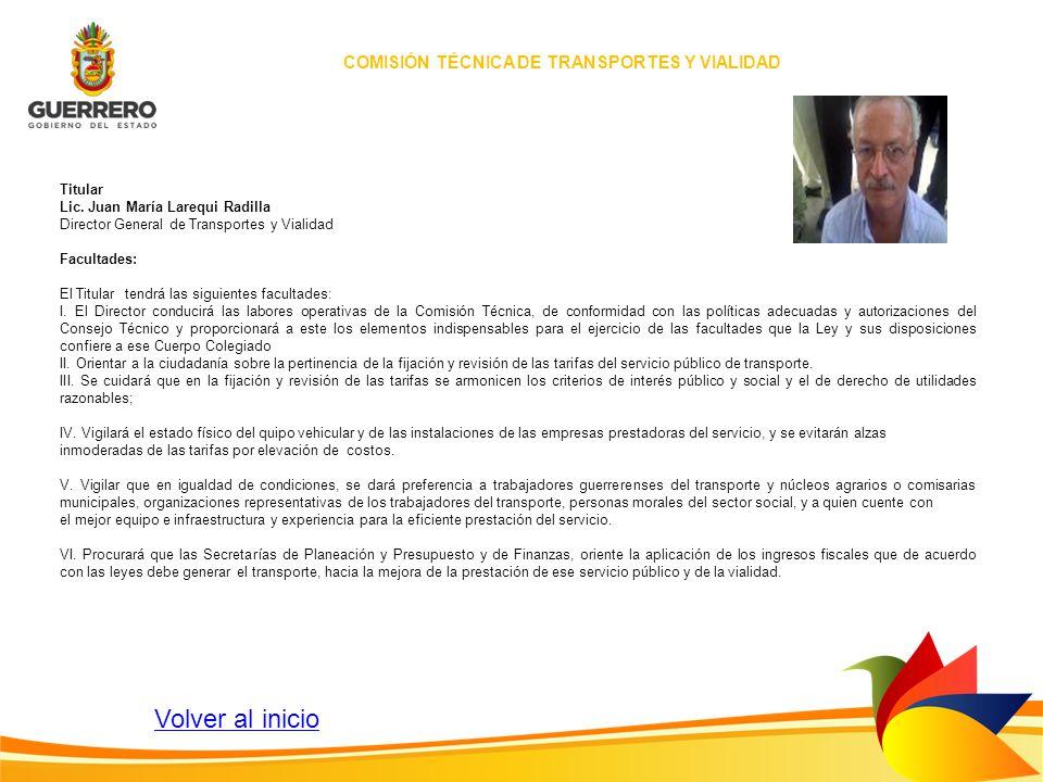 COMISIÓN TÉCNICA DE TRANSPORTES Y VIALIDAD Titular Lic. Juan María Larequi Radilla Director General de Transportes y Vialidad Facultades: El Titular t