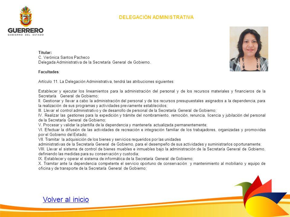DELEGACIÓN ADMINISTRATIVA Titular: C. Verónica Santos Pacheco Delegada Administrativa de la Secretaría General de Gobierno. Facultades: Artículo 11. L