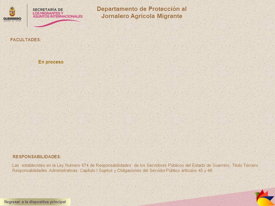 Departamento de Protección al Jornalero Agrícola Migrante FACULTADES: RESPONSABILIDADES: Las establecidas en la Ley Numero 674 de Responsabilidades de