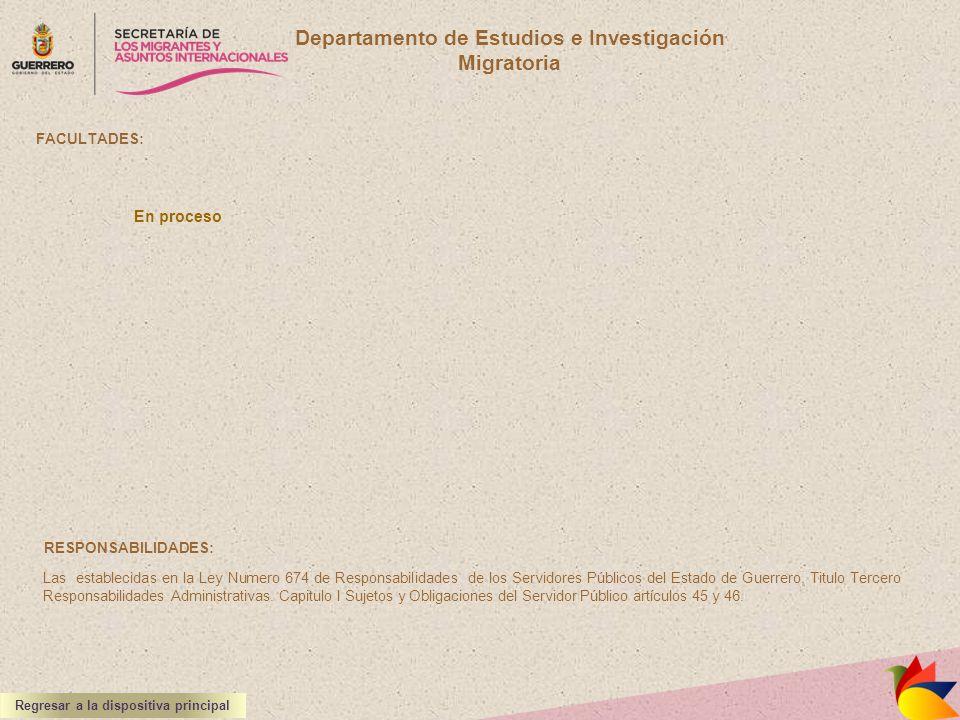 Departamento de Estudios e Investigación Migratoria FACULTADES: RESPONSABILIDADES: Las establecidas en la Ley Numero 674 de Responsabilidades de los S