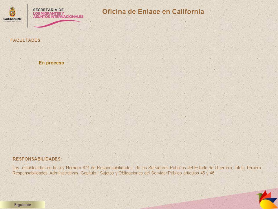 Oficina de Enlace en California FACULTADES: RESPONSABILIDADES: Las establecidas en la Ley Numero 674 de Responsabilidades de los Servidores Públicos d