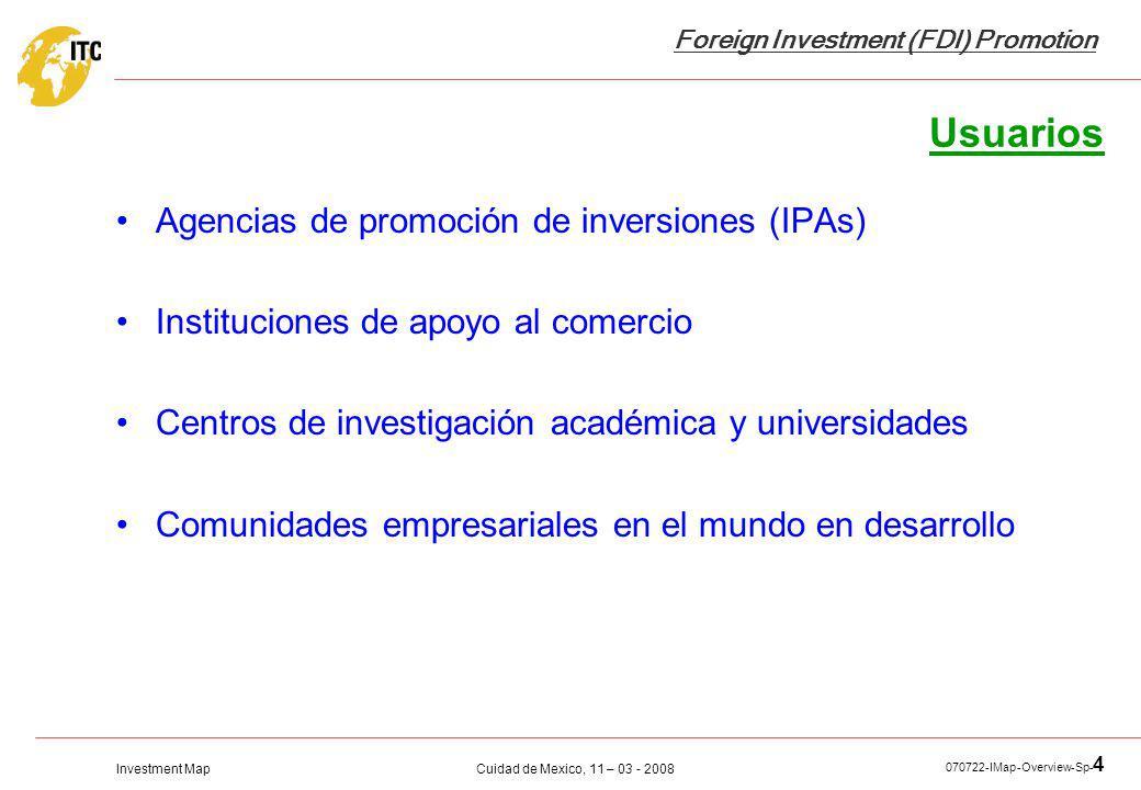 Investment Map Foreign Investment (FDI) Promotion Cuidad de Mexico, 11 – 03 - 2008 070722-IMap-Overview-Sp- 4 Usuarios Agencias de promoción de invers