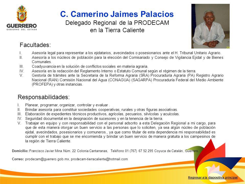 C. Camerino Jaimes Palacios Delegado Regional de la PRODECAM en la Tierra Caliente Facultades: Responsabilidades: Regresar a la diapositiva principal