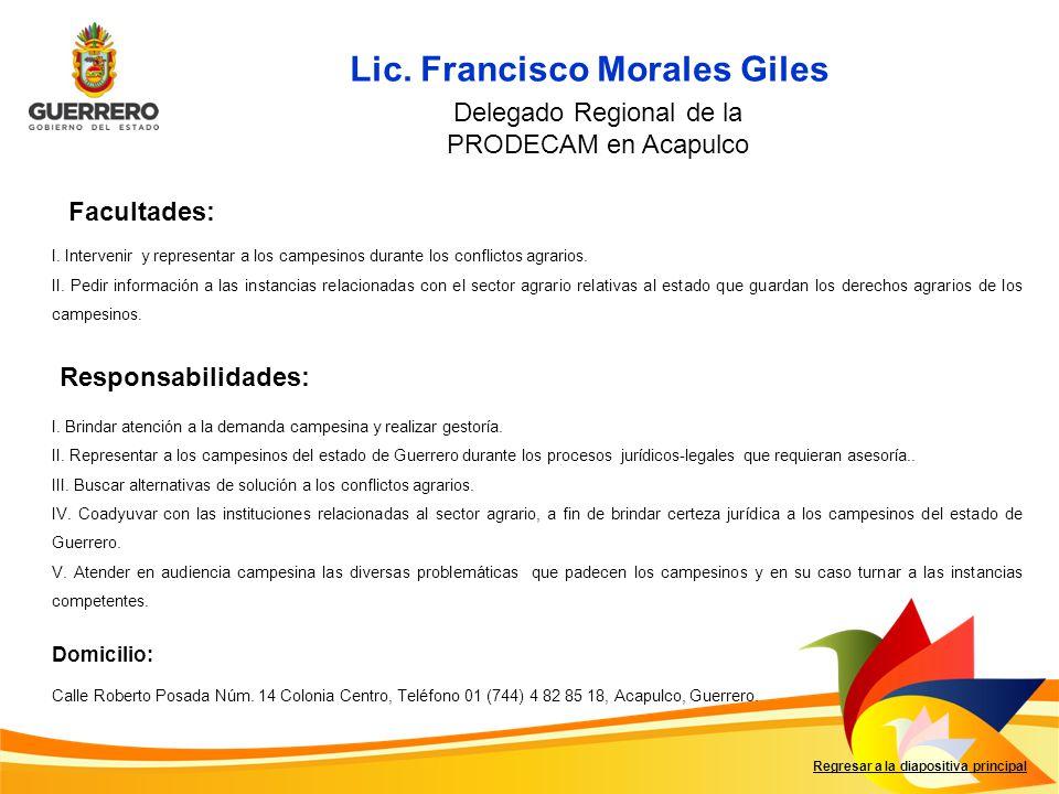 Lic. Francisco Morales Giles Facultades: Responsabilidades: Regresar a la diapositiva principal Delegado Regional de la PRODECAM en Acapulco I. Brinda