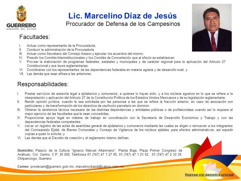 Lic. Marcelino Díaz de Jesús Facultades: Responsabilidades: Regresar a la diapositiva principal Procurador de Defensa de los Campesinos I.Actuar como