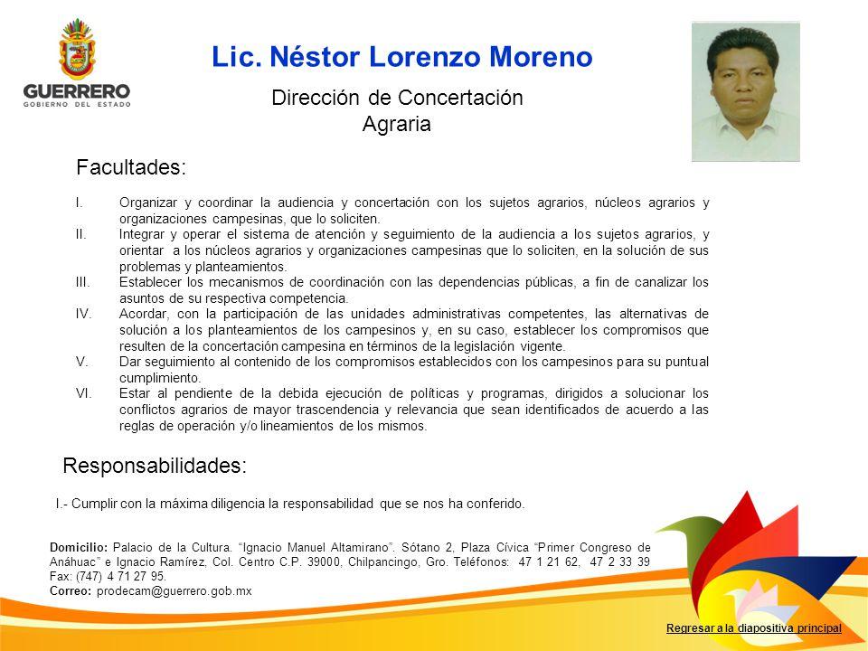 Lic. Néstor Lorenzo Moreno Facultades: Responsabilidades: Regresar a la diapositiva principal Dirección de Concertación Agraria I. Organizar y coordin