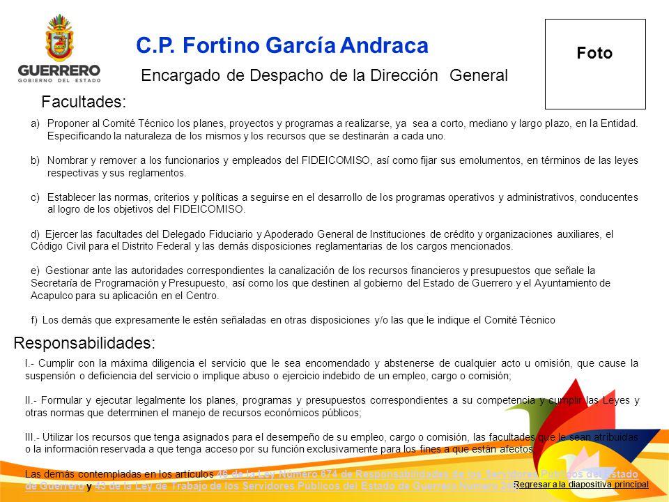 C.P. Fortino García Andraca Facultades: Responsabilidades: Regresar a la diapositiva principal Encargado de Despacho de la Dirección General F Foto a)