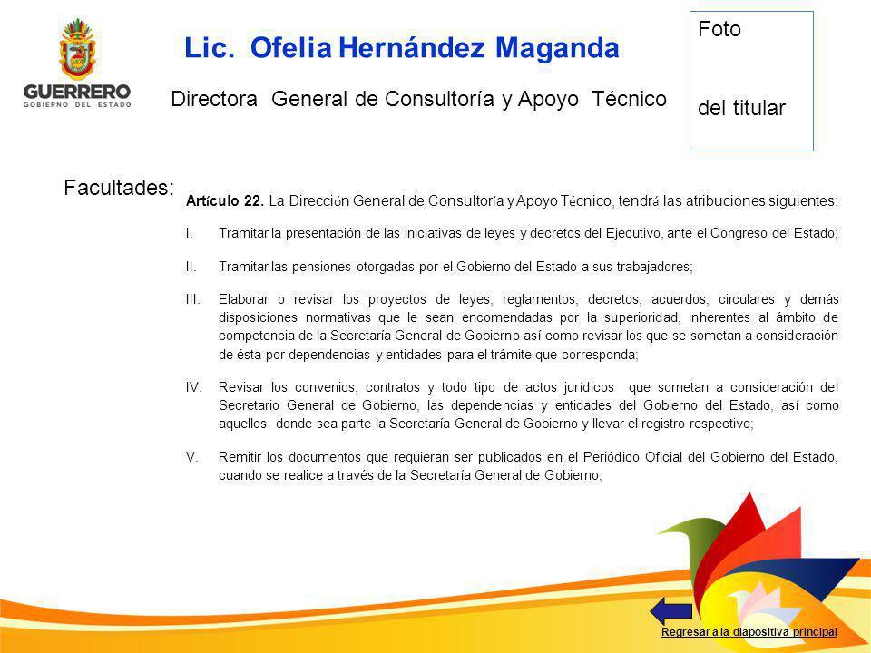 Facultades: Regresar a la diapositiva principal Lic. Ofelia Hernández Maganda Directora General de Consultoría y Apoyo Técnico Foto del titular Art í