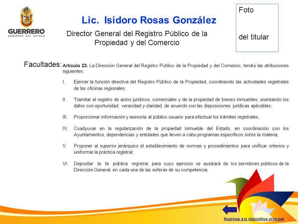Facultades: Regresar a la diapositiva principal Lic. Isidoro Rosas González Director General del Registro Público de la Propiedad y del Comercio Foto