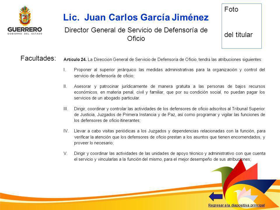 Facultades: Regresar a la diapositiva principal Lic. Juan Carlos García Jiménez Director General de Servicio de Defensoría de Oficio Foto del titular