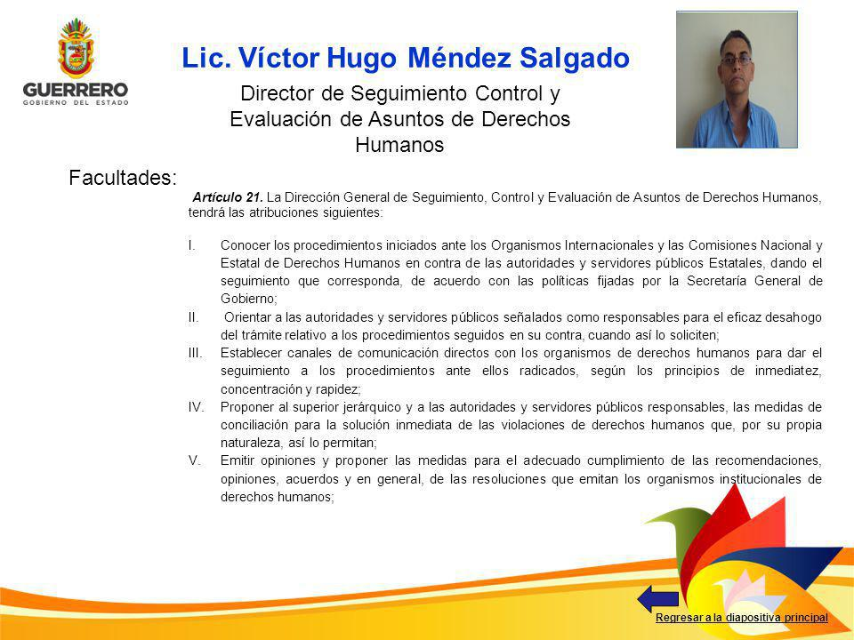 Facultades: Regresar a la diapositiva principal Lic. Víctor Hugo Méndez Salgado Foto del titular Director de Seguimiento Control y Evaluación de Asunt