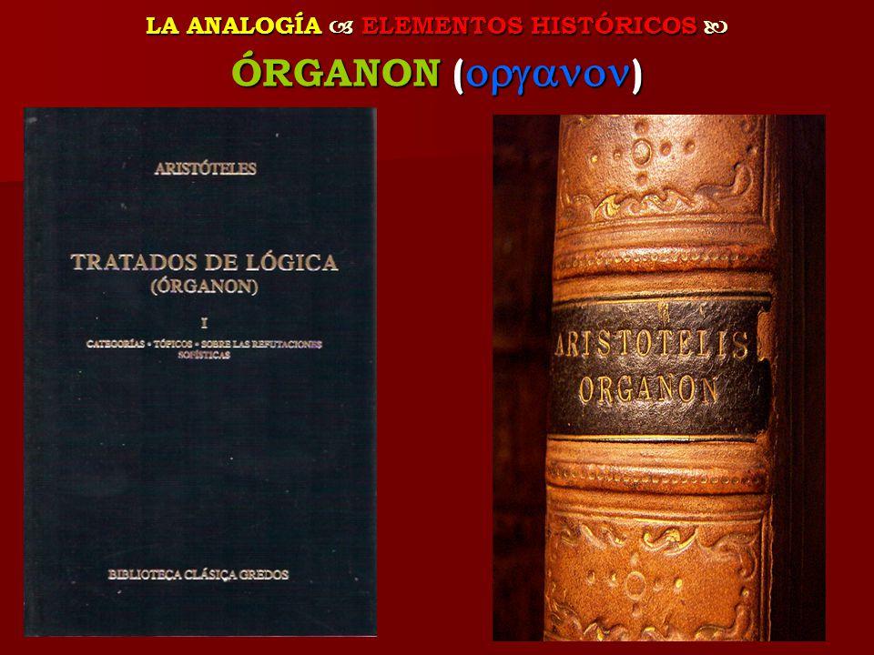LA ANALOGÍA ELEMENTOS HISTÓRICOS LA ANALOGÍA ELEMENTOS HISTÓRICOS ÓRGANON ( )
