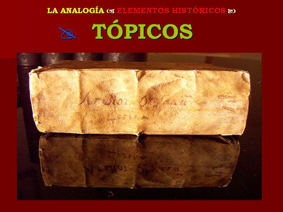 LA ANALOGÍA ELEMENTOS HISTÓRICOS LA ANALOGÍA ELEMENTOS HISTÓRICOS TÓPICOS TÓPICOS