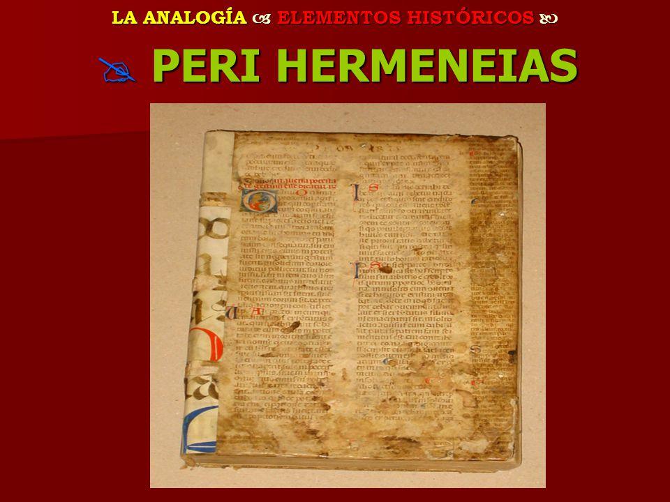 LA ANALOGÍA ELEMENTOS HISTÓRICOS LA ANALOGÍA ELEMENTOS HISTÓRICOS PERI HERMENEIAS PERI HERMENEIAS