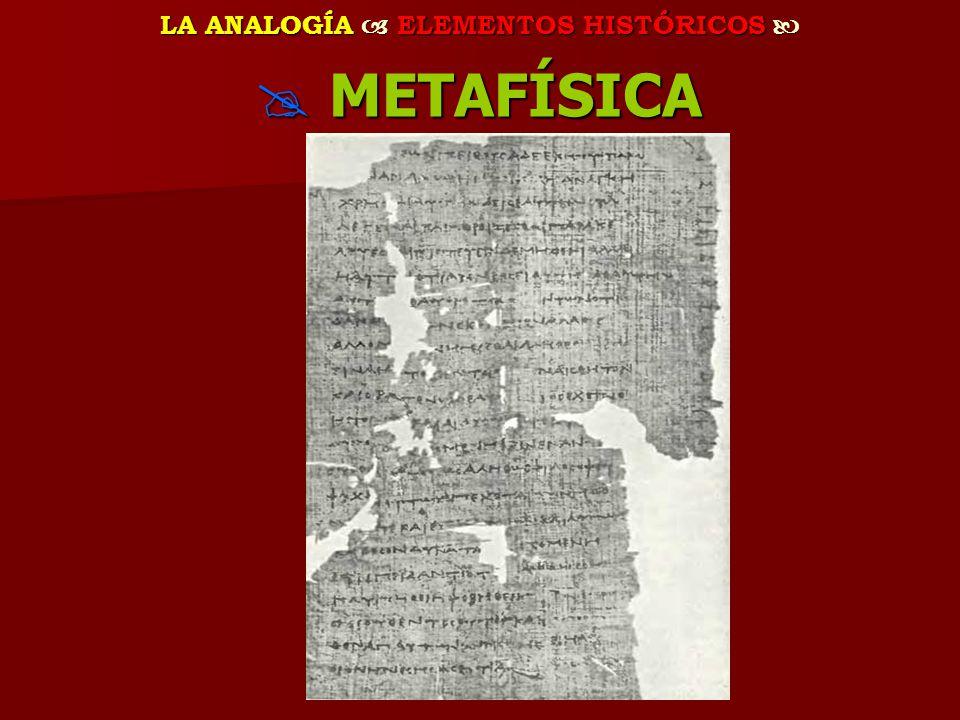 LA ANALOGÍA ELEMENTOS HISTÓRICOS LA ANALOGÍA ELEMENTOS HISTÓRICOS METAFÍSICA METAFÍSICA
