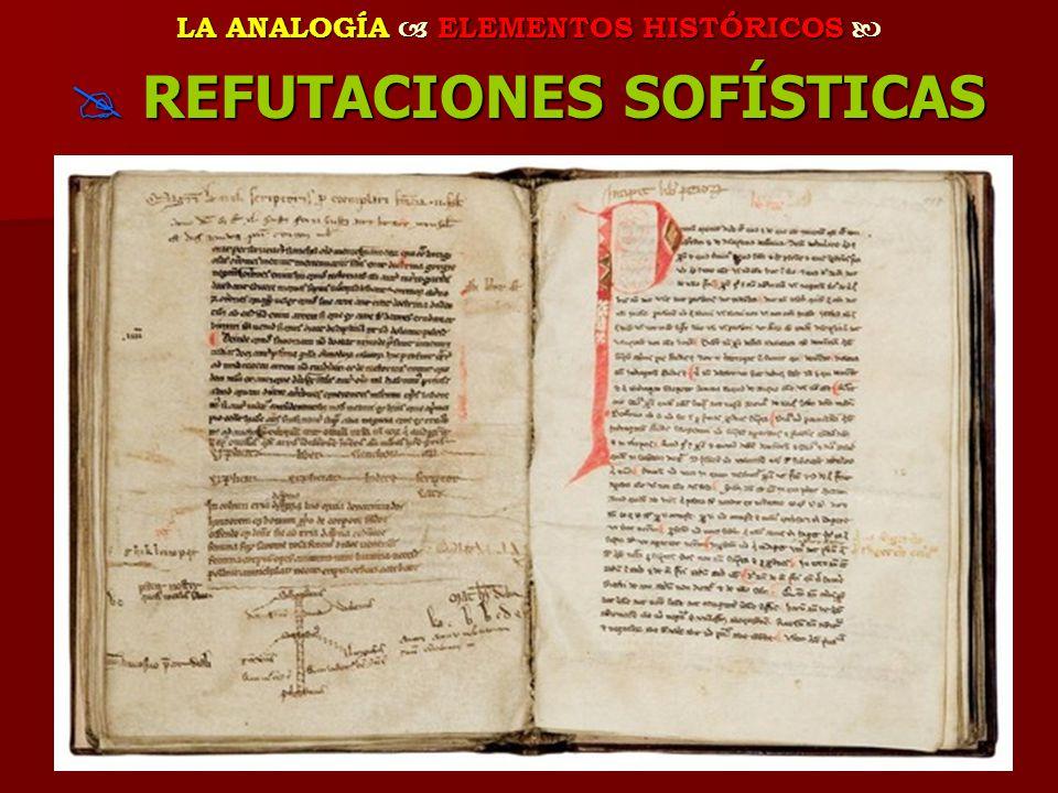 LA ANALOGÍA ELEMENTOS HISTÓRICOS LA ANALOGÍA ELEMENTOS HISTÓRICOS REFUTACIONES SOFÍSTICAS REFUTACIONES SOFÍSTICAS