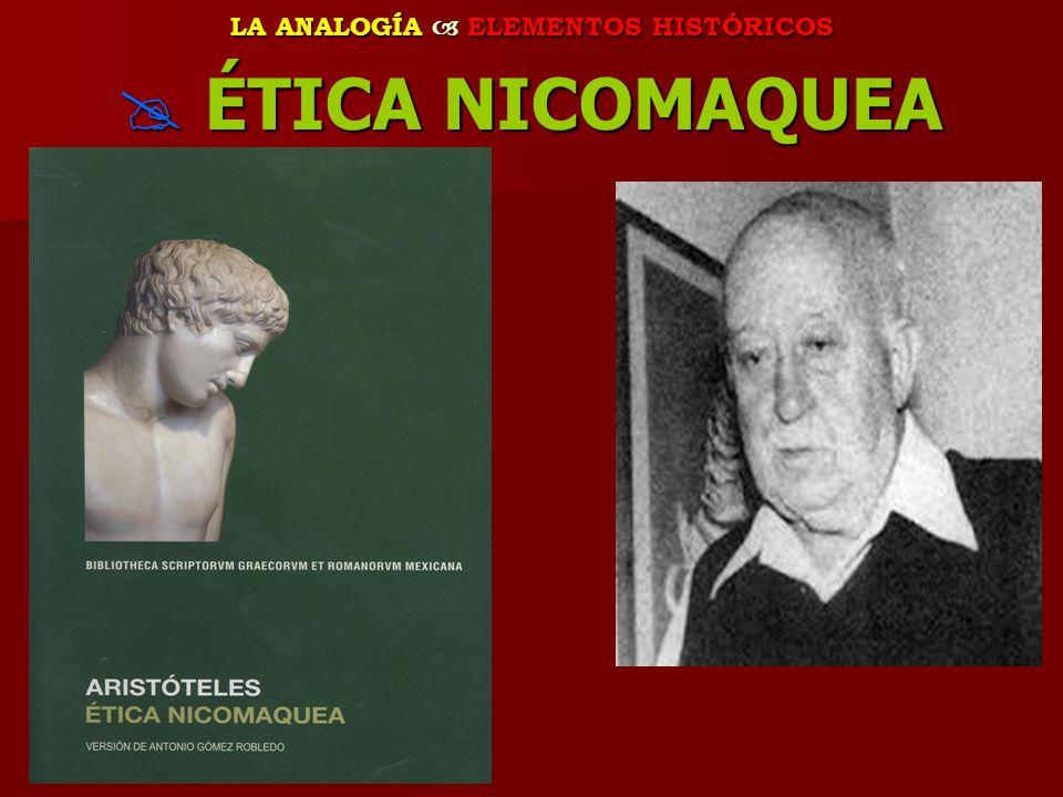 LA ANALOGÍA ELEMENTOS HISTÓRICOS ÉTICA NICOMAQUEA ÉTICA NICOMAQUEA