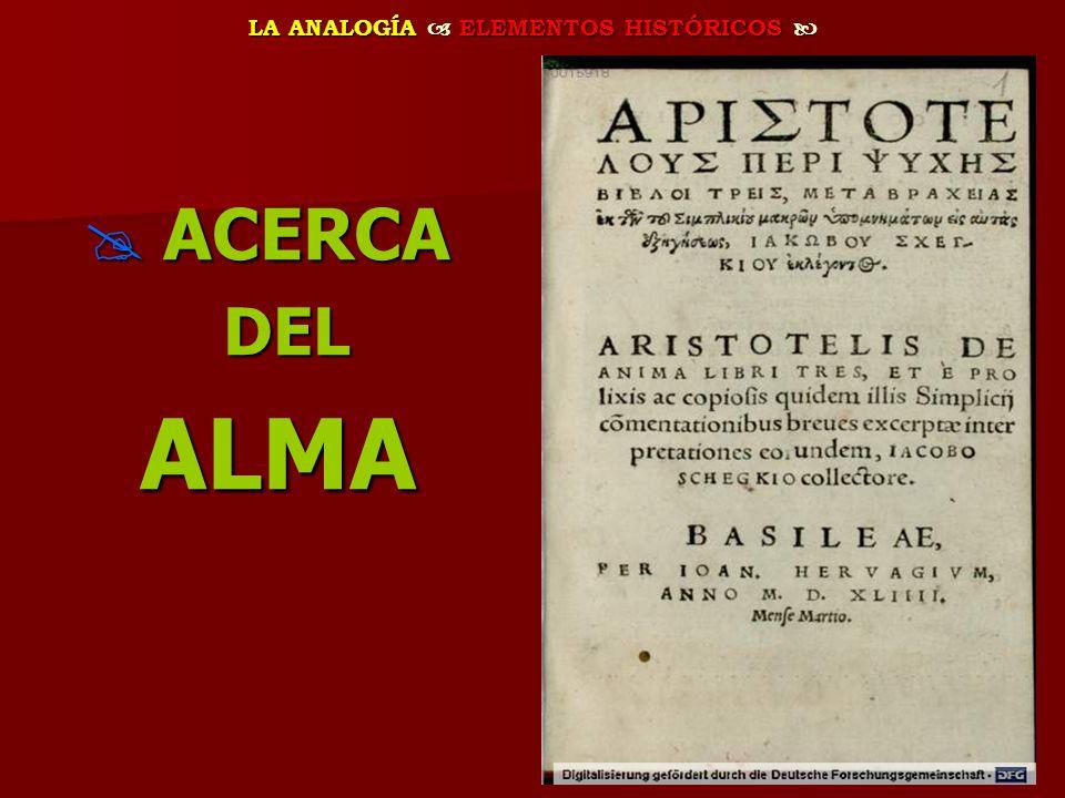 LA ANALOGÍA ELEMENTOS HISTÓRICOS LA ANALOGÍA ELEMENTOS HISTÓRICOS ACERCA ACERCA DEL DEL ALMA ALMA