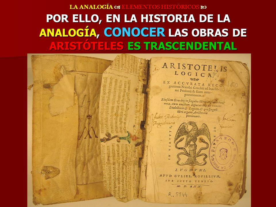 LA ANALOGÍA ELEMENTOS HISTÓRICOS LA ANALOGÍA ELEMENTOS HISTÓRICOS POR ELLO, EN LA HISTORIA DE LA ANALOGÍA, CONOCER LAS OBRAS DE ARISTÓTELES ES TRASCEN