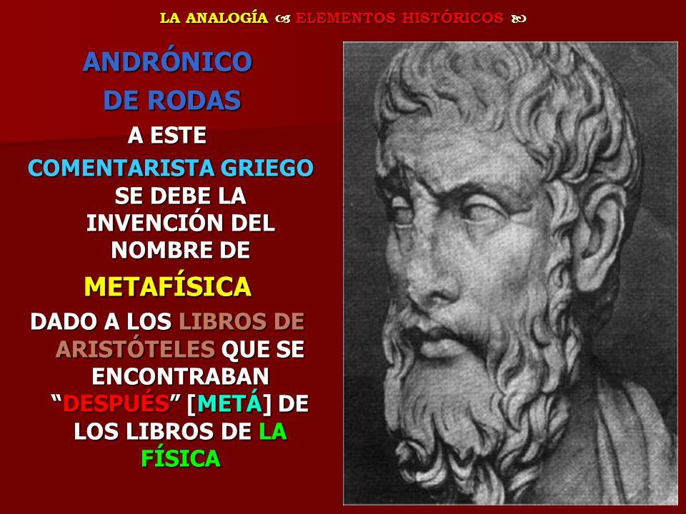 LA ANALOGÍA ELEMENTOS HISTÓRICOS LA ANALOGÍA ELEMENTOS HISTÓRICOS ANDRÓNICO DE RODAS DE RODAS A ESTE COMENTARISTA GRIEGO SE DEBE LA INVENCIÓN DEL NOMB