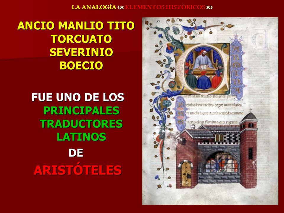 LA ANALOGÍA ELEMENTOS HISTÓRICOS LA ANALOGÍA ELEMENTOS HISTÓRICOS ANCIO MANLIO TITO TORCUATO SEVERINIO BOECIO FUE UNO DE LOS PRINCIPALES TRADUCTORES L