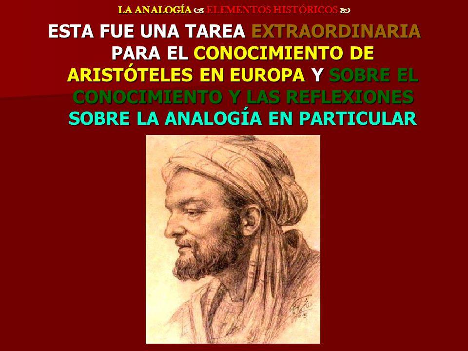 LA ANALOGÍA ELEMENTOS HISTÓRICOS LA ANALOGÍA ELEMENTOS HISTÓRICOS ESTA FUE UNA TAREA EXTRAORDINARIA PARA EL CONOCIMIENTO DE ARISTÓTELES EN EUROPA Y SO