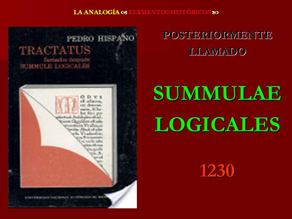 LA ANALOGÍA ELEMENTOS HISTÓRICOS LA ANALOGÍA ELEMENTOS HISTÓRICOS POSTERIORMENTELLAMADOSUMMULAELOGICALES1230