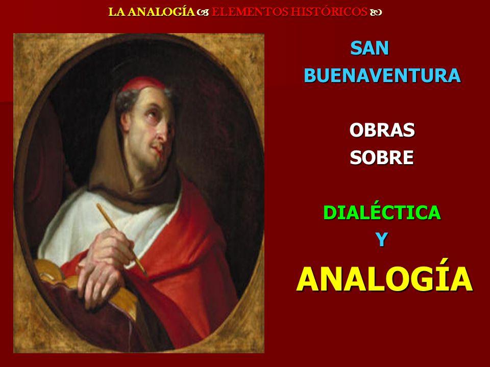LA ANALOGÍA ELEMENTOS HISTÓRICOS LA ANALOGÍA ELEMENTOS HISTÓRICOS SAN SANBUENAVENTURAOBRASSOBREDIALÉCTICAY ANALOGÍA ANALOGÍA