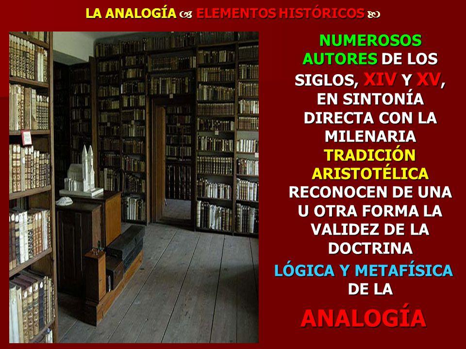 LA ANALOGÍA ELEMENTOS HISTÓRICOS LA ANALOGÍA ELEMENTOS HISTÓRICOS NUMEROSOS AUTORES DE LOS SIGLOS, XIV Y XV, EN SINTONÍA DIRECTA CON LA MILENARIA TRAD