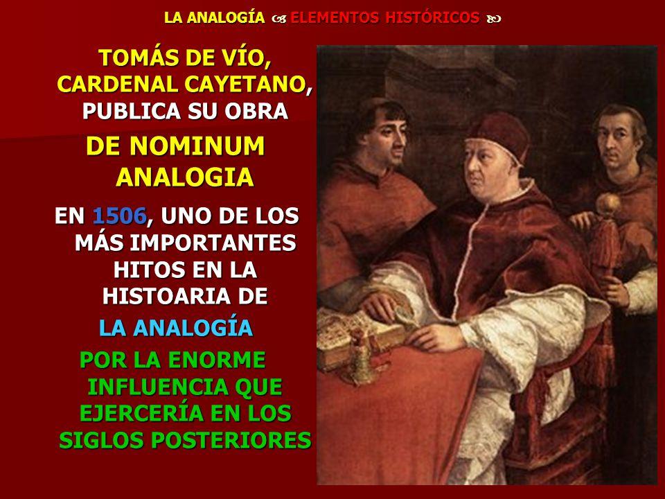 LA ANALOGÍA ELEMENTOS HISTÓRICOS LA ANALOGÍA ELEMENTOS HISTÓRICOS TOMÁS DE VÍO, CARDENAL CAYETANO, PUBLICA SU OBRA TOMÁS DE VÍO, CARDENAL CAYETANO, PU