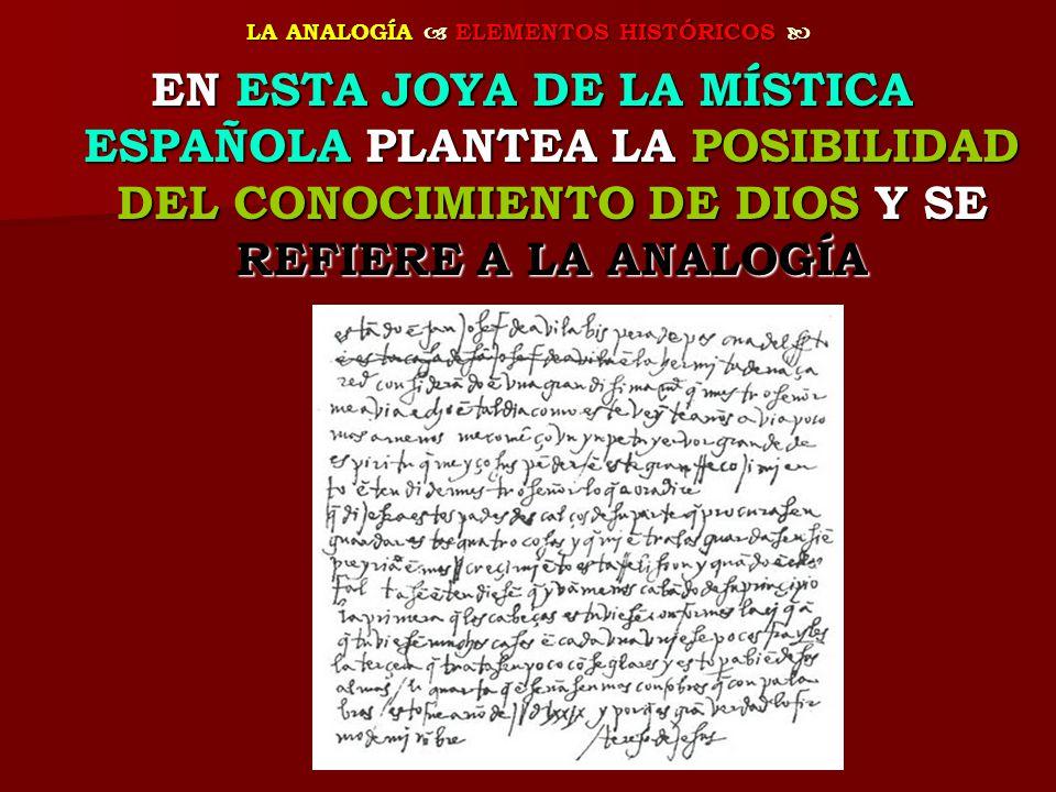 LA ANALOGÍA ELEMENTOS HISTÓRICOS LA ANALOGÍA ELEMENTOS HISTÓRICOS EN ESTA JOYA DE LA MÍSTICA ESPAÑOLA PLANTEA LA POSIBILIDAD DEL CONOCIMIENTO DE DIOS