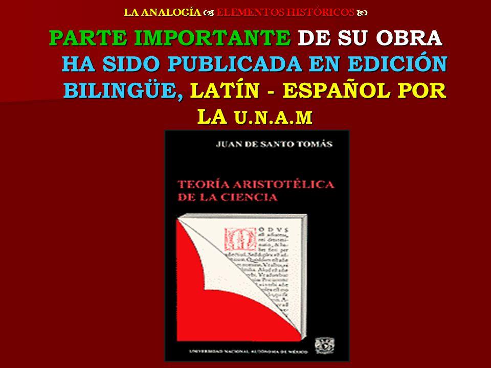 LA ANALOGÍA ELEMENTOS HISTÓRICOS LA ANALOGÍA ELEMENTOS HISTÓRICOS PARTE IMPORTANTE DE SU OBRA HA SIDO PUBLICADA EN EDICIÓN BILINGÜE, LATÍN - ESPAÑOL P