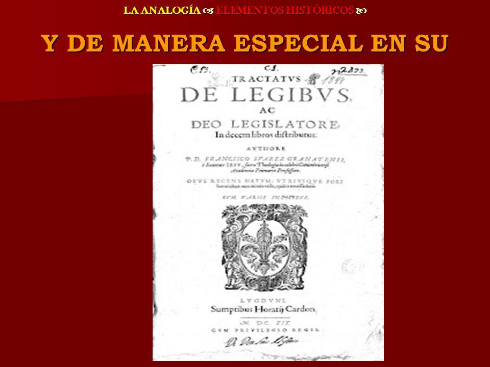 LA ANALOGÍA ELEMENTOS HISTÓRICOS LA ANALOGÍA ELEMENTOS HISTÓRICOS Y DE MANERA ESPECIAL EN SU
