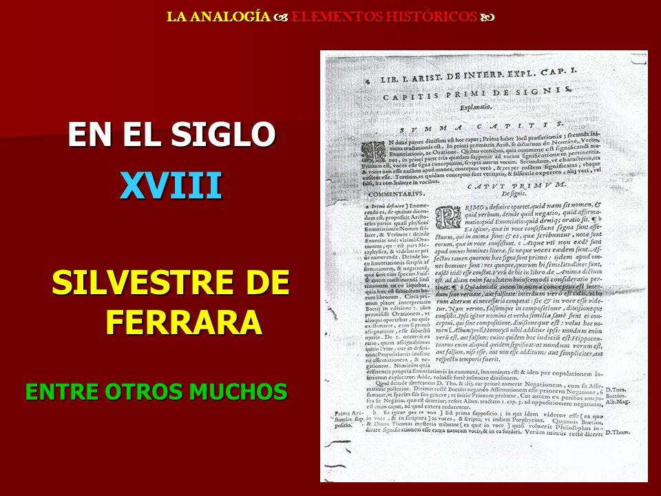 LA ANALOGÍA ELEMENTOS HISTÓRICOS LA ANALOGÍA ELEMENTOS HISTÓRICOS EN EL SIGLO XVIII SILVESTRE DE FERRARA ENTRE OTROS MUCHOS
