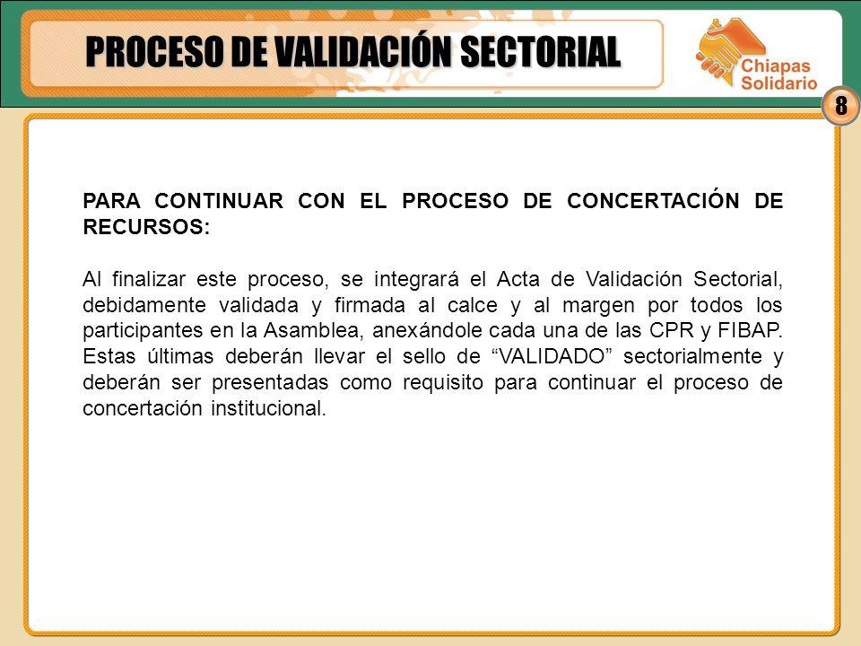 8 PARA CONTINUAR CON EL PROCESO DE CONCERTACIÓN DE RECURSOS: Al finalizar este proceso, se integrará el Acta de Validación Sectorial, debidamente vali