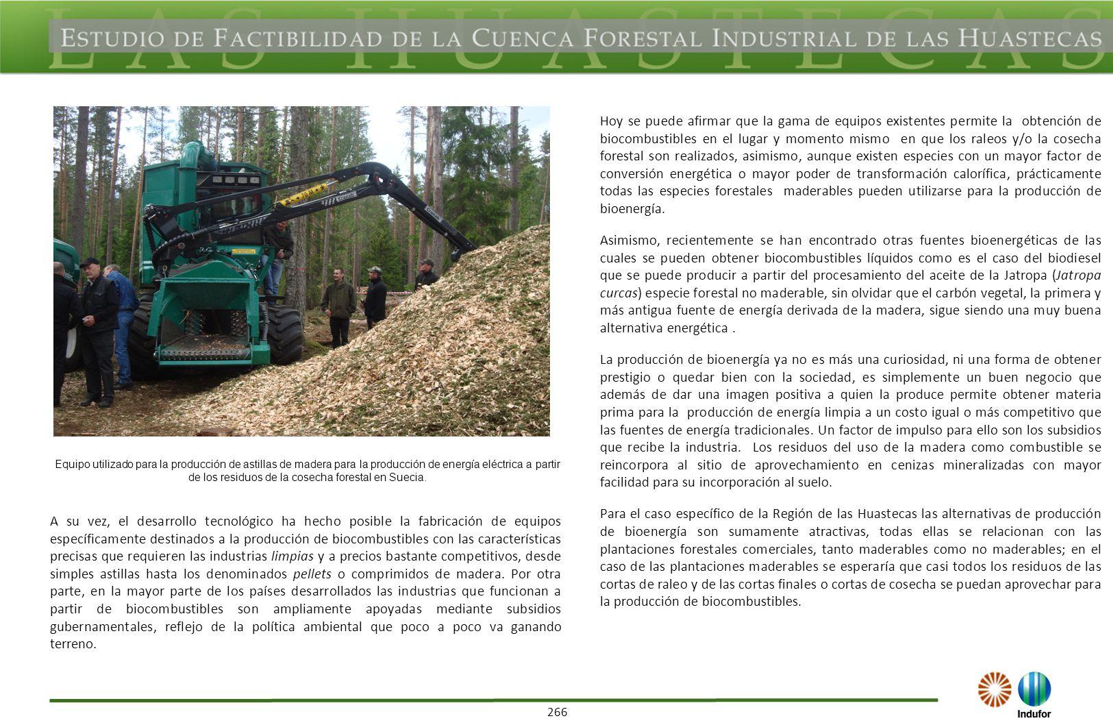 266 A su vez, el desarrollo tecnológico ha hecho posible la fabricación de equipos específicamente destinados a la producción de biocombustibles con l
