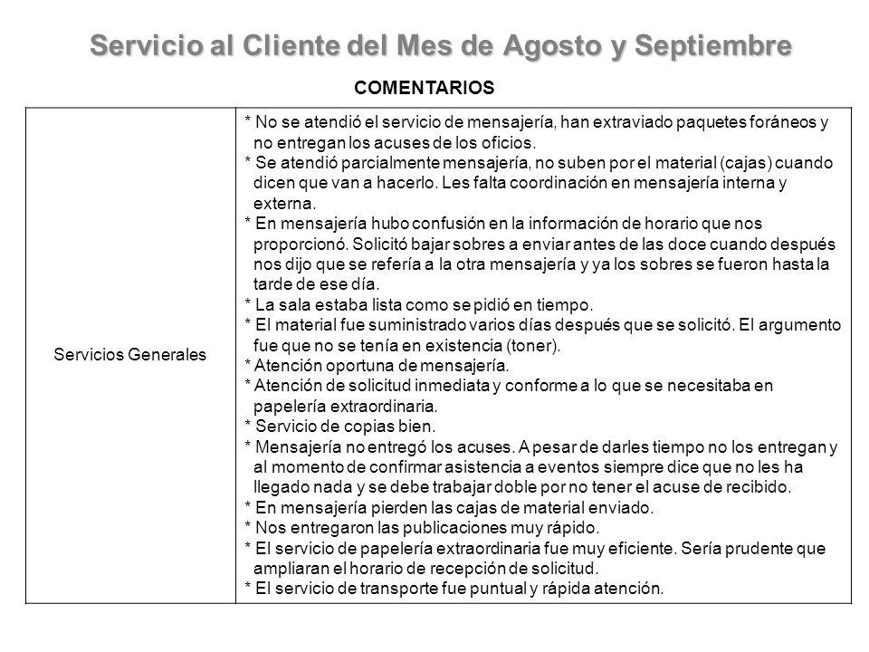 Servicio al Cliente del Mes de Agosto y Septiembre COMENTARIOS Servicios Generales * No se atendió el servicio de mensajería, han extraviado paquetes foráneos y no entregan los acuses de los oficios.